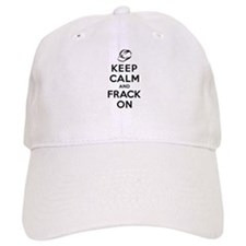 Keep Calm and Frack On Baseball Cap