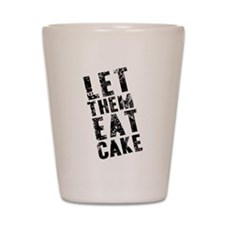 Let Them Eat Cake Shot Glass