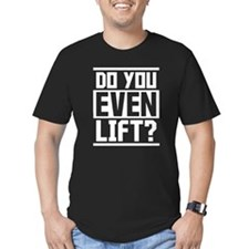 Do you even lift? T