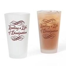 Leading A Life Of Dissipation Drinking Glass