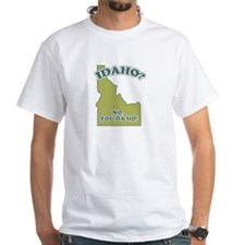 Idaho? No, YOU da ho Shirt