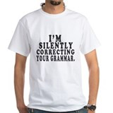 Im silently correcting Your Grammar. Shirt