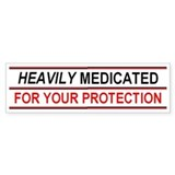 HEAVILY MEDICATED YOUR PROTECTION Bumper Sticker