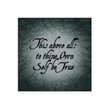 """To Thine Own Self Be True Square Sticker 3"""" x 3"""""""