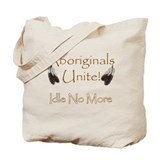 Aboriginals Unite - Idle No More Tote Bag