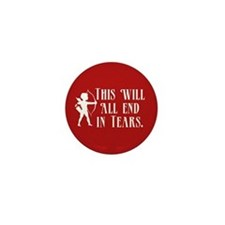 This Will All End In Tears Mini Button