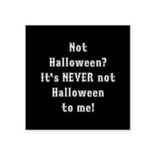 "Never Not Halloween To Me Square Sticker 3"" x 3"""