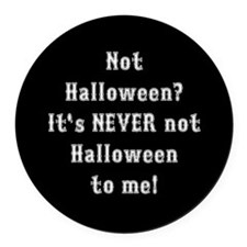 Never Not Halloween To Me Round Car Magnet