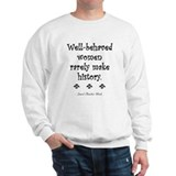 Well-behaved women rarely make history Sweatshirt