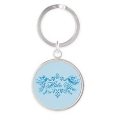 Fancy Blue I Hate You Round Keychain