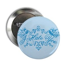 "Fancy Blue I Hate You 2.25"" Button"
