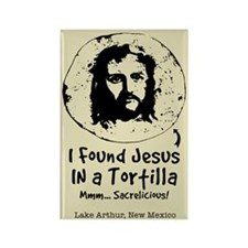 I Found Jesus In a Tortilla! Magnet