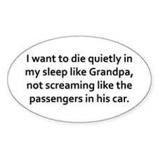 I want to die quietly in my sleep Bumper Stickers