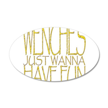 Wenches just wannhave fun!!! 35x21 Oval Wall Decal