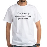 I'm silently correcting your grammar. Shirt