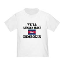 We Will Always Have Cambodia T