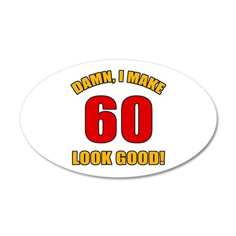 60 Looks Good! 35x21 Oval Wall Decal
