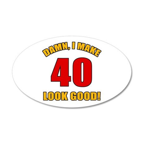 40 Looks Good! 20x12 Oval Wall Decal