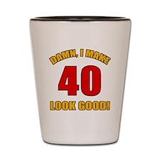 40 Looks Good! Shot Glass
