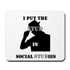 I put the Stud in Social STUDies Mousepad