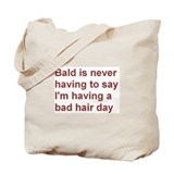Having a bad hair day? Then be bald! Tote Bag