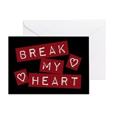 Break My Heart Greeting Card