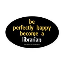 """""""Perfectly Happy Librarian"""" Oval Car Magnet"""