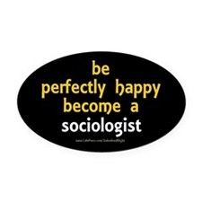 """Perfectly Happy Sociologist"" Oval Car Magnet"