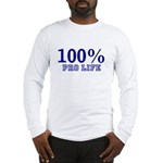 100% Pro life Long Sleeve T-Shirt