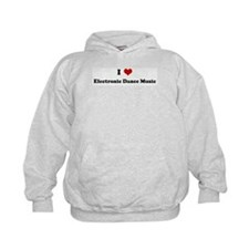 I Love Electronic Dance Music Hoodie