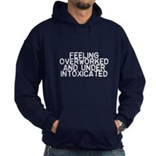 Overworked and Underintoxicated Hoodie