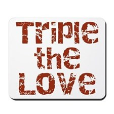 TRIPLE THE LOVE Mousepad