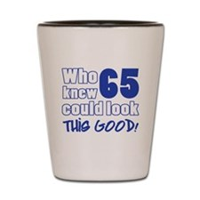 65 Years Old Looks Good Shot Glass