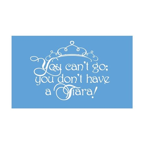 Can't Go, No Tiara 35x21 Wall Decal