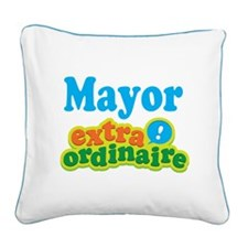 Mayor Extraordinaire Square Canvas Pillow