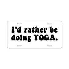 I'd Rather Be Doing Yoga Aluminum License Plate