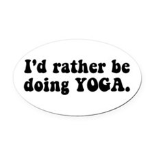 I'd Rather Be Doing Yoga Oval Car Magnet