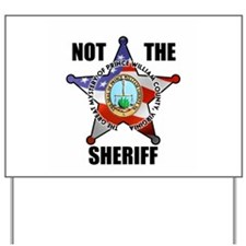 NOT THE SHERIFF Yard Sign