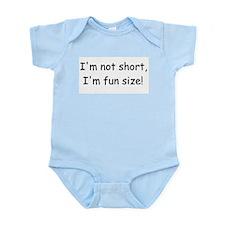 Im not short, Im fun size! Infant Bodysuit
