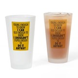 Young Old Stupid Do it Anyway Drinking Glass