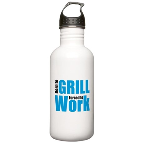 Born to grill forced to work Stainless Water Bottl