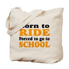 born to ride forced to go to school Tote Bag
