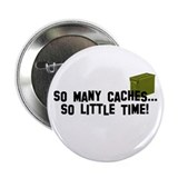 "So many caches...so little time 2.25"" Button (100"