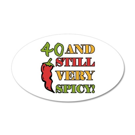 Spicy At 40 Years Old 35x21 Oval Wall Decal