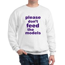 Please Don't Feed The Models Sweatshirt