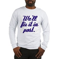Fix it in Post Long Sleeve T-Shirt