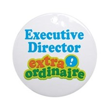 Executive Director Extraordinaire Ornament (Round)
