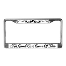 No Good Can Come Of This License Plate Frame