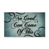 No Good Can Come Of This Car Magnet 20 x 12