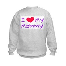 I Love my Mommy Sweatshirt